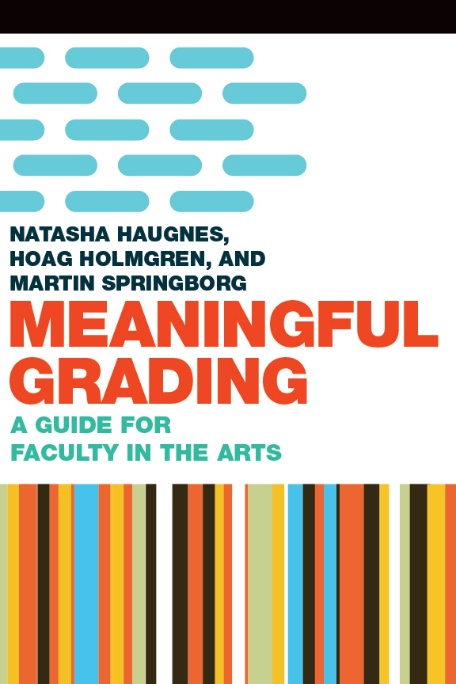 Meaningful Grading A Guide for Faculty in the Arts